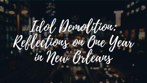 Idol Demolition: Reflections on One Year in New Orleans