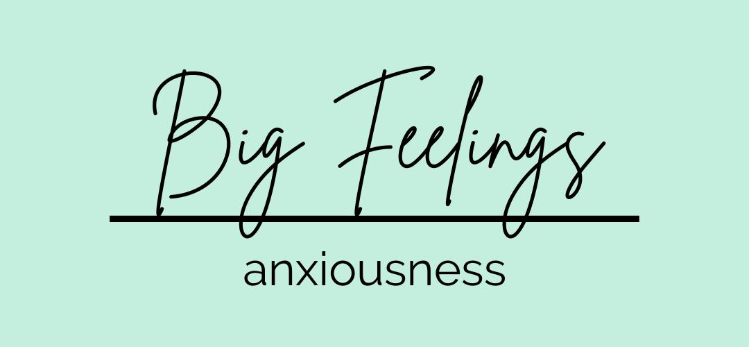 Big Feelings: Anxiousness